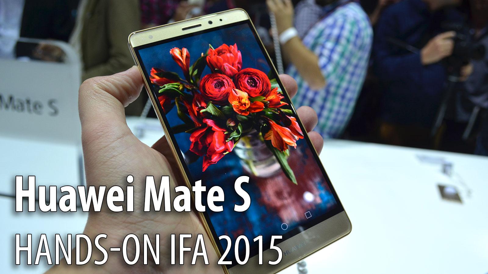IFA 2015: Huawei Mate S hands-on - un prim contact cu elegantul samartphone din China (Video)