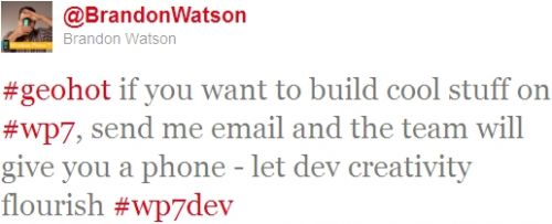 #geohot if you want to build cool stuff on #wp7, send me email and the team will give you a phone - let dev creativity flourish #wp7dev