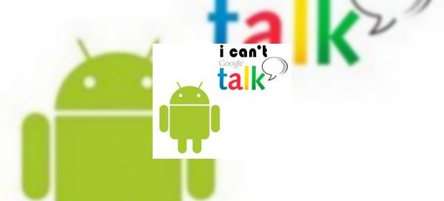 Google scoate GTalk din Android, poate si Bluetooth?