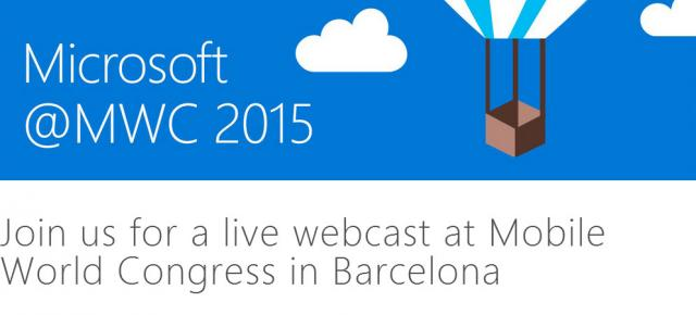 MWC 2015: Urmărește evenimentul Microsoft de la Mobile World Congress, în regim de Live Streaming (video)